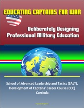 Educating Captains For War: Deliberately Designing Professional Military Education - School Of Advanced Leadership And Tactics (SALT), Development Of Captains' Career Course (CCC) Curricula