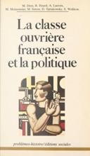 La Classe Ouvrière Française Et La Politique : Essais D'analyse Historique Et Sociale