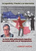 La Jugoslavia, il basket e un telecronista. La storia della pallacanestro jugoslava raccontata dalla voce di Telecapodistria