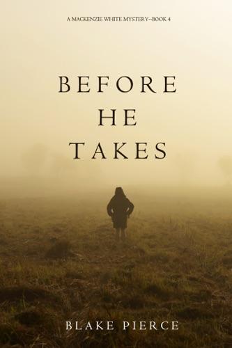 Blake Pierce - Before He Takes (A Mackenzie White Mystery—Book 4)