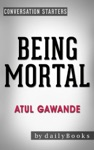 Being Mortal By Atul Gawande Medicine And What Matters In The End  Conversation Starters