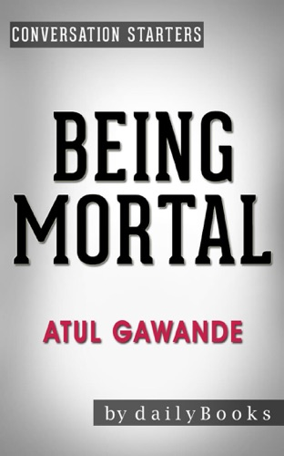 Daily Books - Being Mortal: by Atul Gawande: Medicine and What Matters in the End  Conversation Starters