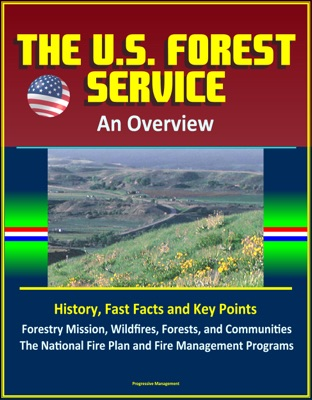 The U.S. Forest Service: An Overview - History, Fast Facts and Key Points, Forestry Mission, Wildfires, Forests, and Communities, The National Fire Plan and Fire Management Programs