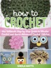 How To Crochet: The Ultimate Step By Step Guide To Master Crochet And Learn Advanced Crochet Stitches