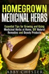 Homegrown Medicinal Herbs Essential Tips For Growing And Using Medicinal Herbs At Home DIY Natural Remedies And Beauty Products
