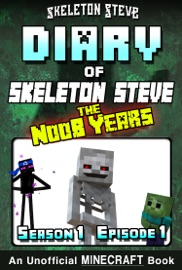 Minecraft Diary Of Skeleton Steve The Noob Years Season 1 Episode 1 Book 1 Unofficial Minecraft Books For Kids Teens Nerds Adventure Fan Fiction Diary Series