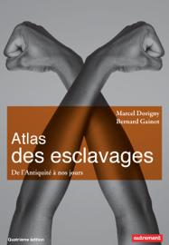 Atlas des esclavages. De l'Antiquité à nos jours
