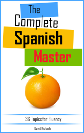 The Complete Spanish Master: 36 Topics for Fluency.