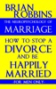 The Neuropsychology Of Marriage: How To Stop A Divorce And Be Happily Married: For Men Only