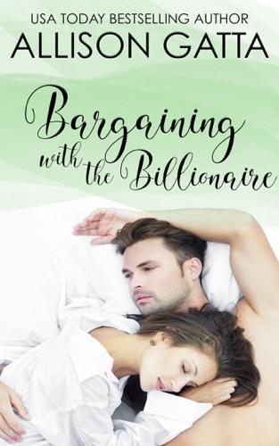 Bargaining with the Billionaire - Allison Gatta - Allison Gatta