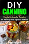DIY Canning  Simple Recipes For Canning And Preserving Fruits Vegetables And Meats