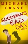 Goodmans Bad Day A Novel