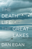 The Death and Life of the Great Lakes - Dan Egan
