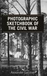 Gardners Photographic Sketchbook Of The Civil War