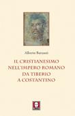 Il Cristianesimo nell'impero Romano da Tiberio a Costantino Book Cover