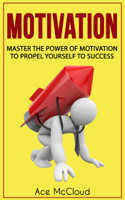 Ace McCloud - Motivation: Master The Power Of Motivation To Propel Yourself To Success artwork