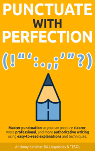 Punctuate with Perfection: Master Punctuation so You Can Produce Clearer, More Professional, and More Authoritative Writing Using Easy-to-Read Explanations and Techniques Copertina del libro