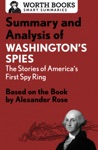 Summary And Analysis Of Washingtons Spies The Story Of Americas First Spy Ring