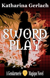 Download and Read Online Swordplay: A Gendarmerie Magique Novel