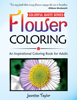 Jasmine Taylor - Flower Coloring: An Inspirational Coloring Book for Adults (Colorful Quote Series) artwork