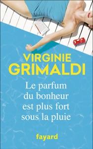 Le parfum du bonheur est plus fort sous la pluie par Virginie Grimaldi Couverture de livre