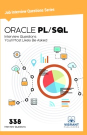 ORACLE PL/SQL Interview Questions You'll Most Likely Be Asked - Vibrant Publishers