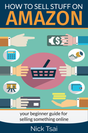 How to Sell Stuff on Amazon - Your Beginner Guide for Selling Something Online book
