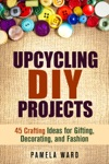 Upcycling DIY Projects 45 Crafting Ideas For Gifting Decorating And Fashion