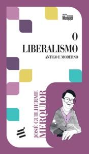 O Liberalismo - Antigo e Moderno Book Cover