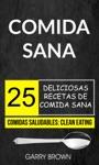 Comida Sana 25 Deliciosas Recetas De Comida Sana Comidas Saludables Clean Eating