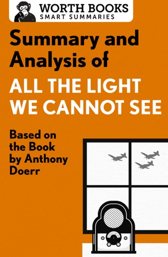 Worth Books - Summary and Analysis of All the Light We Cannot See
