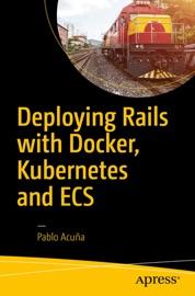 Deploying Rails with Docker, Kubernetes and ECS - Pablo Acuña