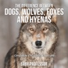 The Difference Between Dogs, Wolves, Foxes And Hyenas  Children's Science & Nature