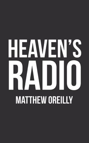 Matthew O'Reilly - Heaven'S Radio