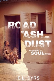 ROAD OF ASH AND DUST: AWAKENING OF A SOUL IN AFRICA