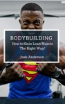 Bodybuilding How To Gain Lean Muscle The Right Way