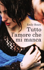 Tutto l'amore che mi manca - Emily Henry by  Emily Henry PDF Download