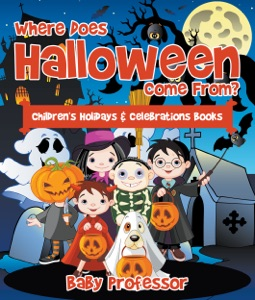 Where Does Halloween Come From?  Children's Holidays & Celebrations Books