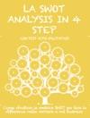 LA SWOT ANALYSIS IN 4 STEP Come Sfruttare La Matrice SWOT Per Fare La Differenza Nella Carriera E Nel Business