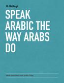Speak Arabic The Way Arabs Do