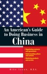 An Americans Guide To Doing Business In China