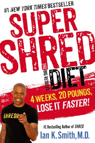 Ian K. Smith, M.D. - Super Shred: The Big Results Diet