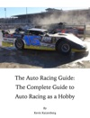 The Auto Racing Guide The Complete Guide To Auto Racing As A Hobby