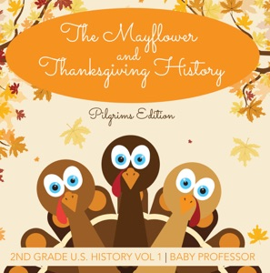 The Mayflower and Thanksgiving History  Pilgrims Edition  2nd Grade U.S. History Vol 1