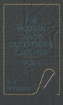 The Modern Tailor Outfitter And Clothier - Vol I