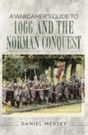 A Wargamers Guide To 1066 And The Norman Conquest