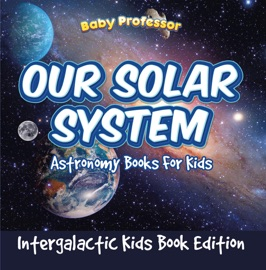 Our Solar System Astronomy Books For Kids Intergalactic Kids Book Edition