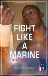 Fight Like A Marine Close Combat Fighting Official U S Marine Handbook