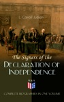 The Signers Of The Declaration Of Independence - Complete Biographies In One Volume
