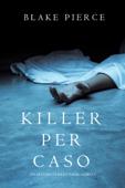 Killer per Caso (Un Mistero di Riley Paige — Libro 5)